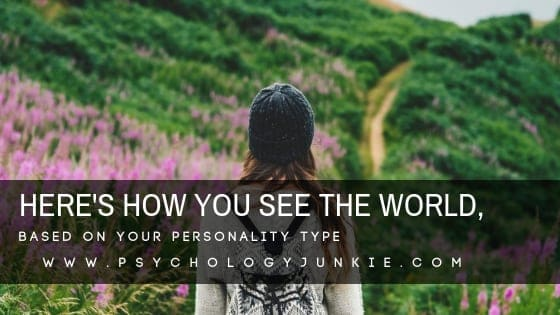 Here's How You See the World, Based On Your Personality Type