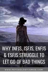 Find out why it's so hard to let go of bad things as an #INFJ, #ISFJ, #ENFJ or #ESFJ. #personalitytype #personality #mbti #myersbriggs
