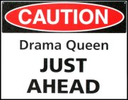 Caution Drama Queen just ahead