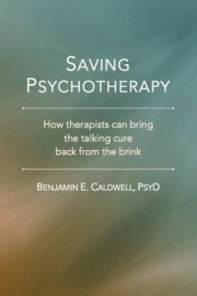 Saving psychotherapy cover image (c) Copyright 2015 Benjamin E. Caldwell.