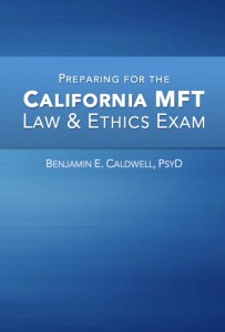 Preparing for the California MFT Law & Ethics Exam. (c) Copyright 2015 Benjamin E. Caldwell. All rights reserved.