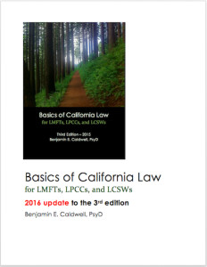 2016 update to Basics of California Law for LMFTs, LPCCs, and LCSWs, 3rd edition. Cover image (c) Copyright 2016 Benjamin Caldwell.