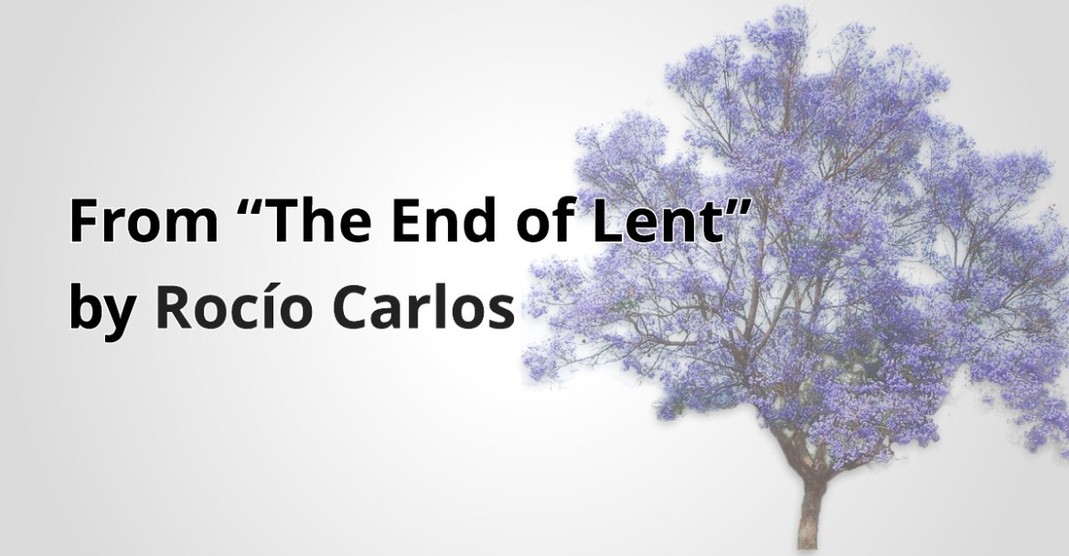 "From ""The End of Lent"" by  Rocío Carlos"