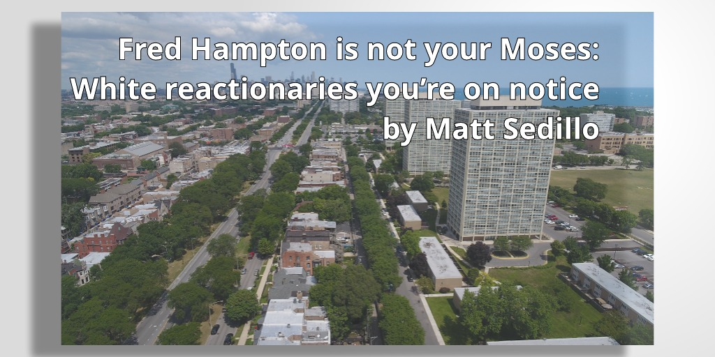 Fred Hampton is not your Moses: White reactionaries you're on notice