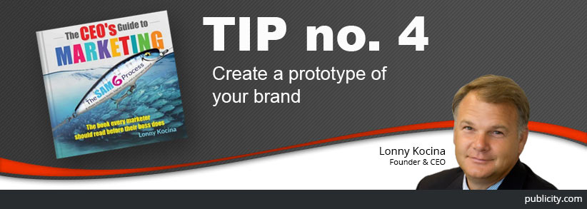 The CEO's Guide to Marketing Tip 4: Create a prototype of your brand
