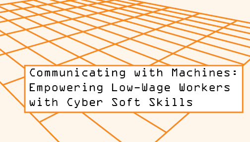 Communicating with Machines: Empowering Low-Wage Workers with Cyber Soft Skills