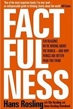 Read Factfulness: Ten Reasons We're Wrong About the World — And Things Are Better Than You Think