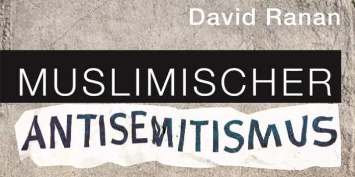 Muslimischer Antisemitismus. Eine Gefahr für den gesellschaftlichen Frieden in Deutschland?: Buchvorstellung mit Dr. David Ranan