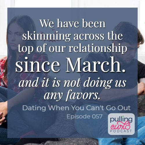 We have been skimming across the top of our relationship since March and it is not doing us any favors -- overlaid by an unhappy couple.