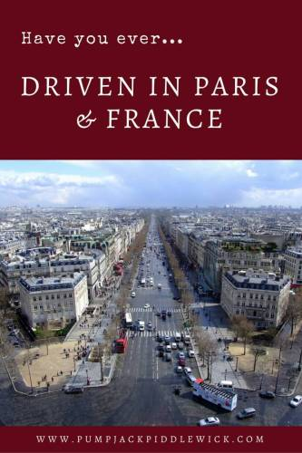 Have you ever driven in Paris or France at PumpjackPiddlewick