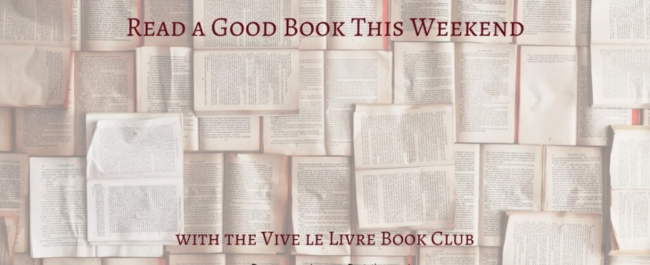 Read a good book this weekend recommended by Vive le Livre Book Club at PumpjackPiddlewick