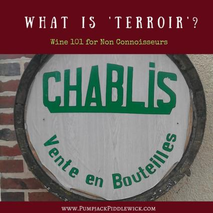 Chablis is a perfect example of Terroir. But what is terroir? Answers at PumpjackPiddlewick