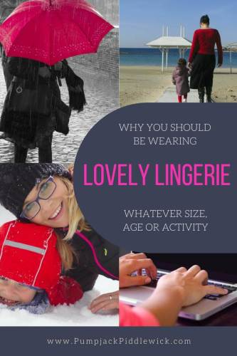 Whatever size, age or activity You should be wearing Lovely Lingerie Every Day | PumpjackPiddlewick