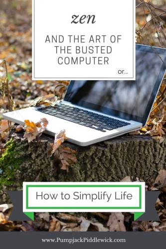 The Art of the Busted Computer or how to simplify your life at PumpjackPiddlewick