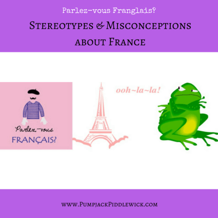 Stereotypes and Misconceptions about France and French People | Pumpjack & Piddlewick