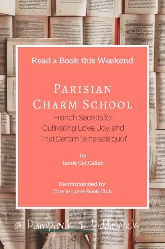 Parisian Charm School: : French Secrets for Cultivating Love, Joy, and That Certain 'je ne sais quoi' at PumpjackPiddlewick