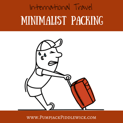 International Travel Minimalist Packing with Pumpjack Piddlewick