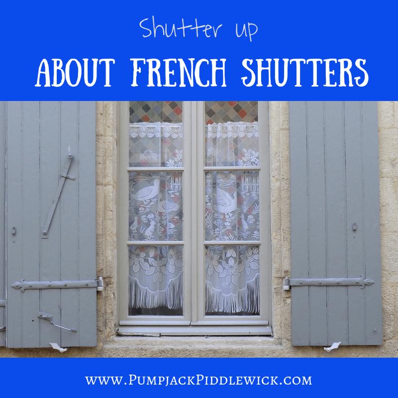 A Peek Behind French Shutters ~ Pumpjack & Piddlewick