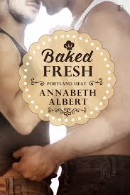 Baked Fresh by Annabeth Albert