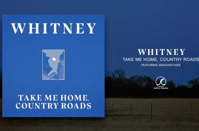 Whitney – Take Me Home, Country Roads [Featuring Waxahatchee] (Official Audio)