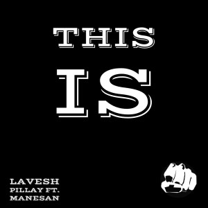 Lavesh Pillay - This Is ft. Manesan
