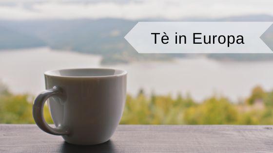 Té in Europa da bere una volta nella vita