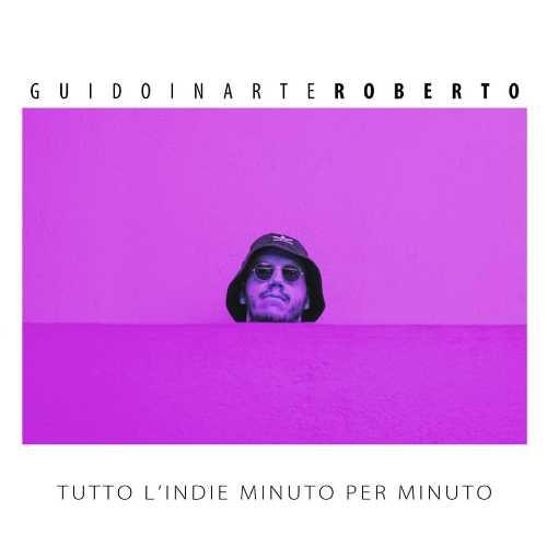 """""""Tutto L'indie Minuto Per Minuto"""", il nuovo singolo di GuidoinarteRoberto che anticipa l'album """"Romantico"""""""