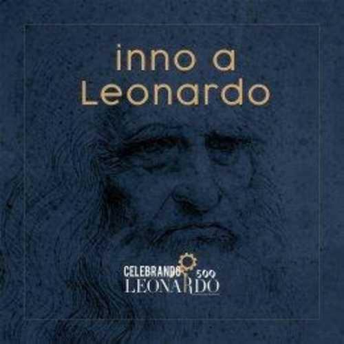 """ALBERTO VINCENZO VACCARI: """"Inno a Leonardo"""" è l'unico inno al mondo dedicato al genio universale che porta l'italianità nel mondo"""