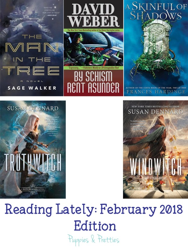 Reading Lately: February 2018 Edition | Book reviews of: The Man in the Tree by Sage Walker; By Schism Rent Asunder by David Weber; A Skinful of Shadows by Frances Hardinge; Truthwitch by Susan Dennard; Windwitch by Susan Dennard | Puppies & Pretties
