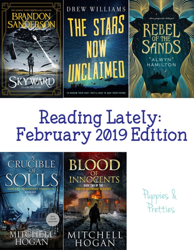 Reading Lately: February 209 Edition. Book reviews of Skyward by Brandon Sanderson; The Stars Now Unclaimed by Drew Williams; Rebel of the Sands by Alwyn Hamilton; A Crucible of Souls and Blood of Innocents by Mitchell Hogan   Puppies & Pretties