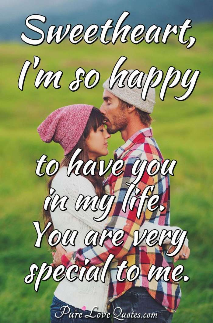 Sweetheart, I'm so happy to have you in my life. You are very special to  me. | PureLoveQuotes