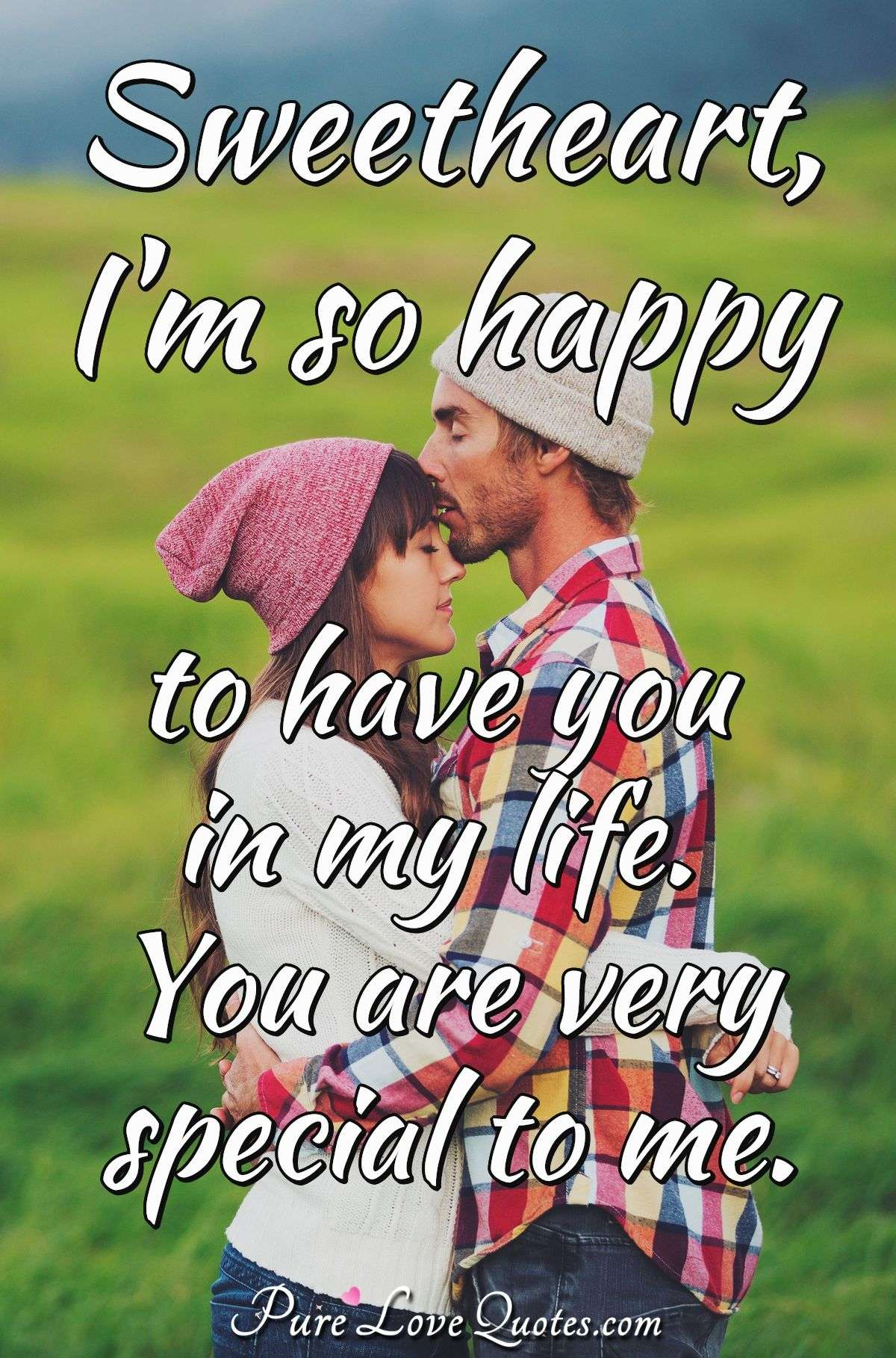 Sweetheart I M So Happy To Have You In My Life You Are Very Special To Me Purelovequotes