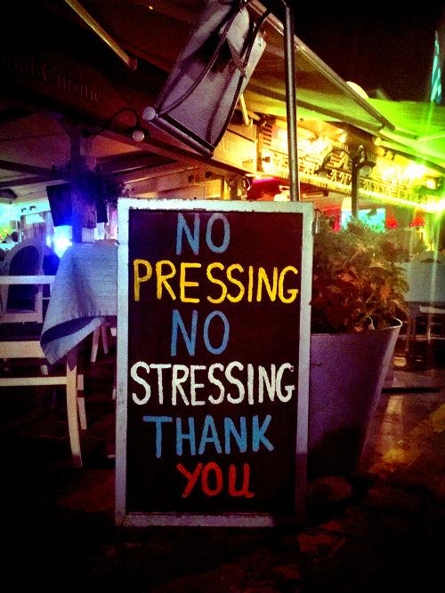 no pressing, no stressing