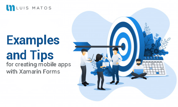 Examples, and tips for creating applications in Xamarin Forms