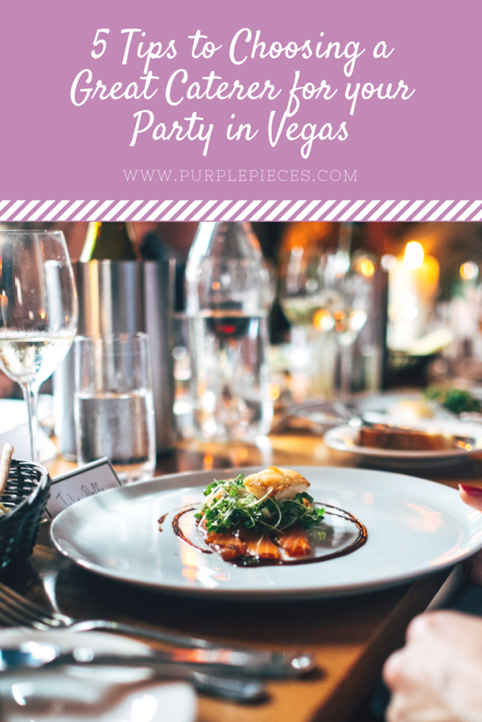 5 Tips to Choosing a Great Caterer for your Party in Vegas