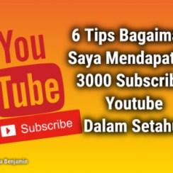 6 Tips Bagaimana Saya Mendapatkan 3000 Subscriber Youtube Dalam Setahun