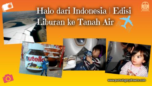 Halo dari Indonesia | Edisi Liburan ke Tanah Air