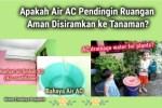 Apakah Air AC Air Conditioner Aman Disiramkan ke Tanaman?
