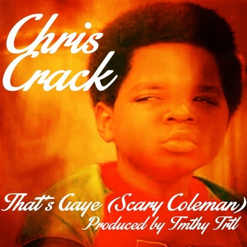 Chris Crack Thats Gaye (Scary Coleman)