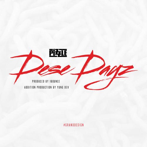 Pizzle Dese Dayz