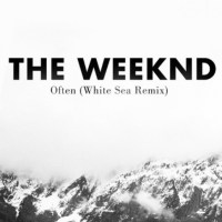 "The Weeknd - ""Often"" (White Sea Remix)"