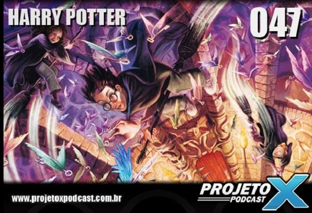 Podcast Projeto X 047 - Harry Potter