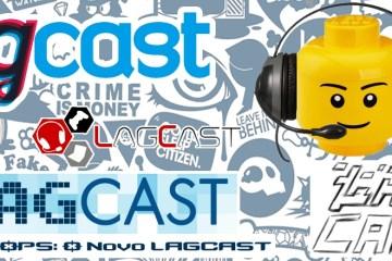 Lagcast DROPs O Novo Lagcast (banner)