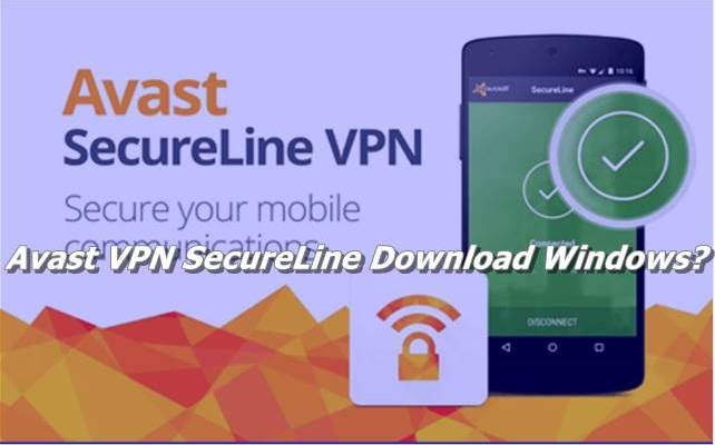 Avast VPN SecureLine Download Windows