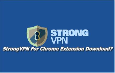 StrongVPN For Chrome Extension Download