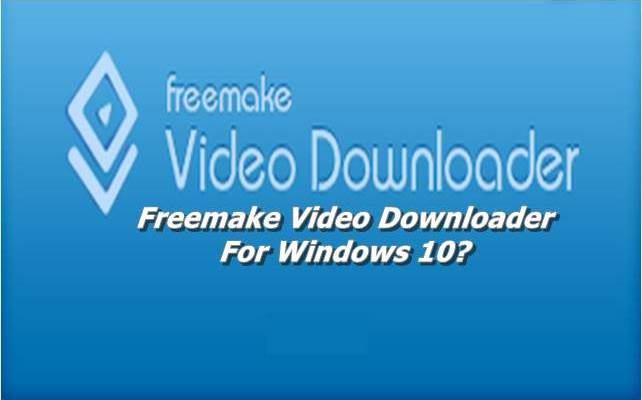 Freemake Video Downloader For Windows 10