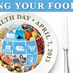 """""""F"""" Is for Food: Food Safety is the Key Words Today The 7th April 2015 (World Health Day) """"From Farm To Plate, Make Food Safe"""""""