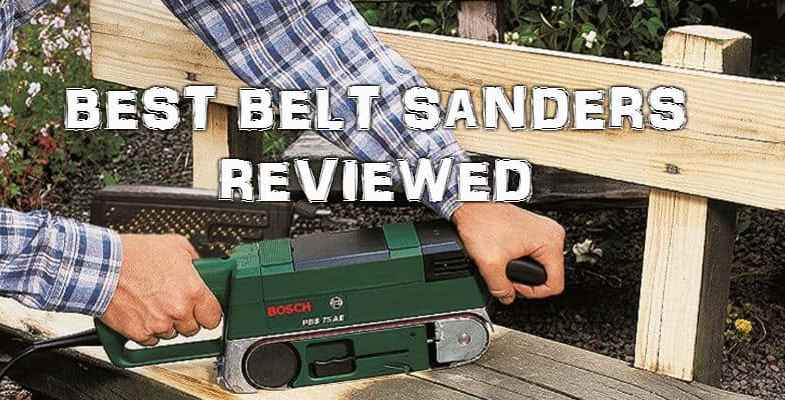 Top 8 Best Belt Sanders – Reviews & Detailed Comparisons