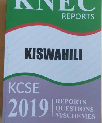 2019 KNEC Reports Kiswahili P1 P2 P3 Reports / Questions / Marking Schemes 2019 KCSE