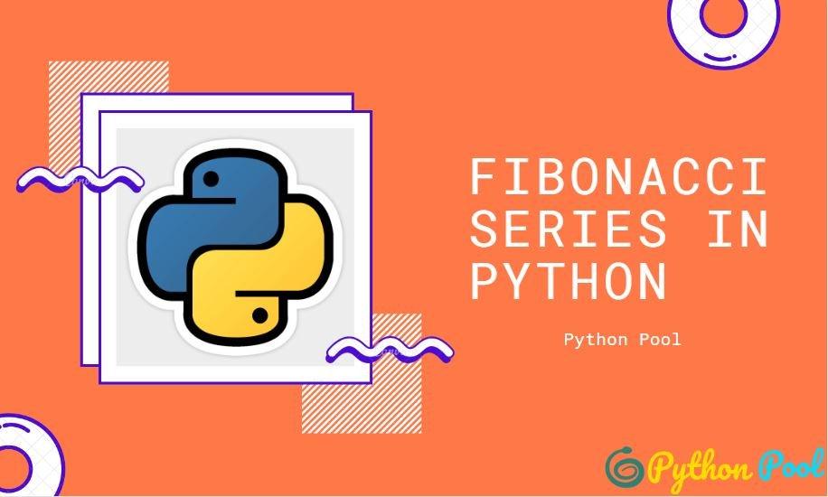 Fibonacci series in Python and Fibonacci Number Program